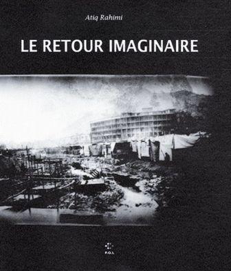 Le retour imaginaire, d'Atiq Rahim, publié chez POL en 2005.